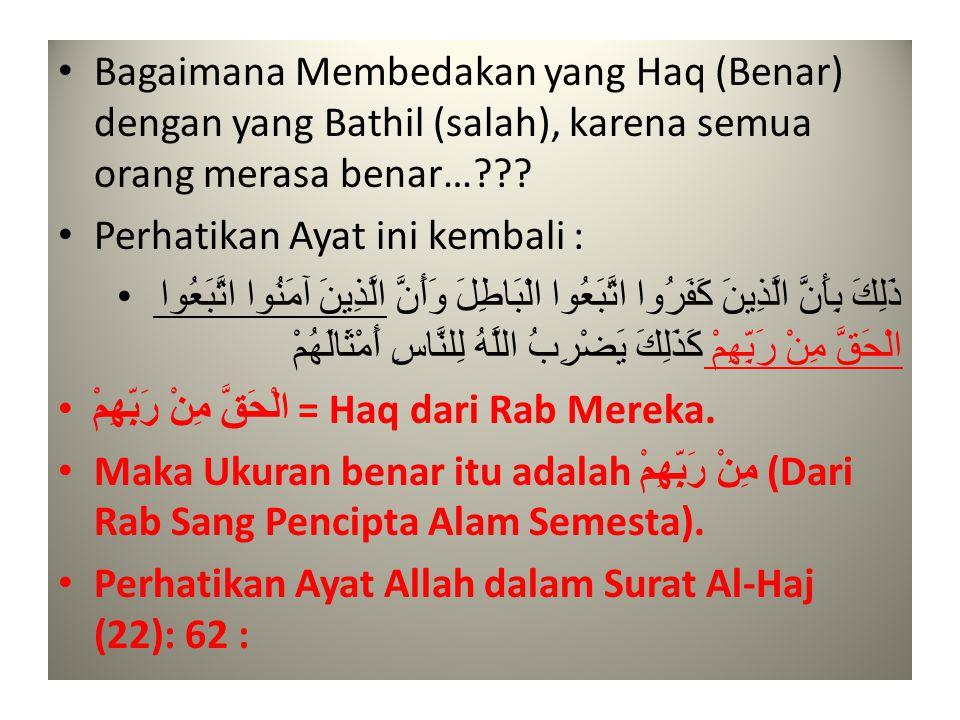 • Bagaimana Membedakan yang Haq (Benar) dengan yang Bathil (salah), karena semua orang merasa benar…??.