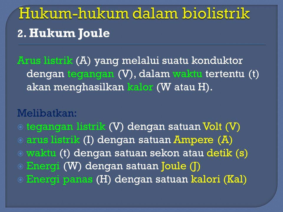 2. Hukum Joule Arus listrik (A) yang melalui suatu konduktor dengan tegangan (V), dalam waktu tertentu (t) akan menghasilkan kalor (W atau H). Melibat