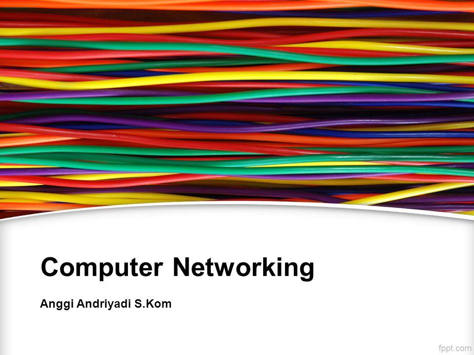 Computer Networking Anggi Andriyadi S.Kom