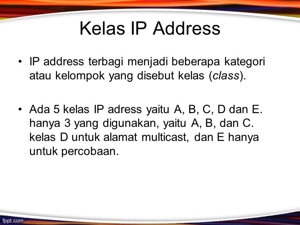 Kelas IP Address •IP address terbagi menjadi beberapa kategori atau kelompok yang disebut kelas (class).