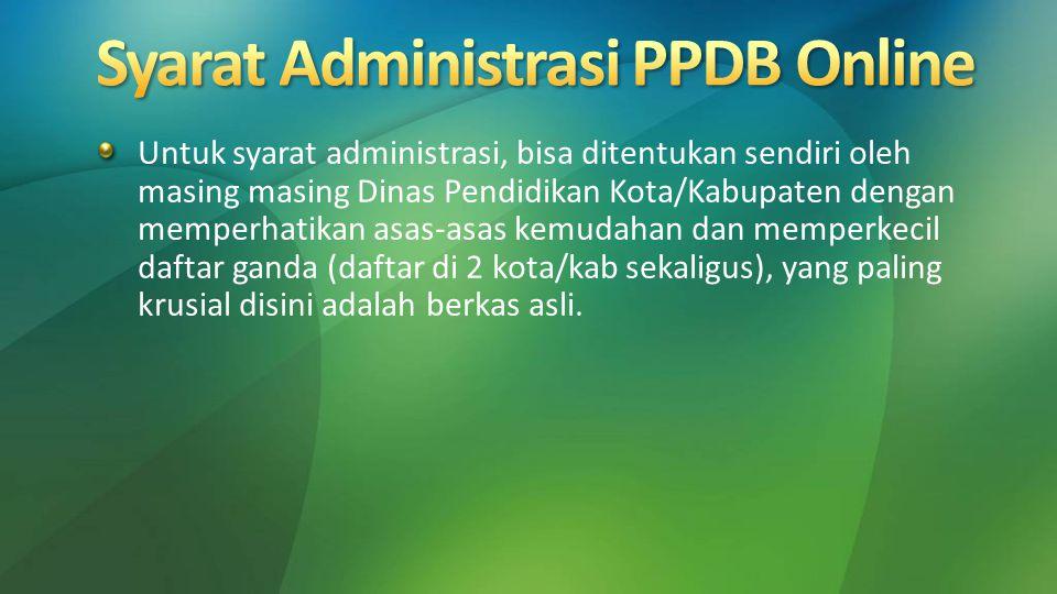 Untuk syarat administrasi, bisa ditentukan sendiri oleh masing masing Dinas Pendidikan Kota/Kabupaten dengan memperhatikan asas-asas kemudahan dan mem