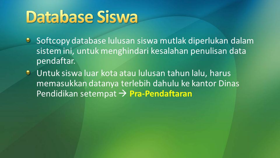 Softcopy database lulusan siswa mutlak diperlukan dalam sistem ini, untuk menghindari kesalahan penulisan data pendaftar. Untuk siswa luar kota atau l