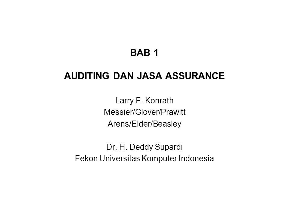 BAB 1 AUDITING DAN JASA ASSURANCE Larry F. Konrath Messier/Glover/Prawitt Arens/Elder/Beasley Dr. H. Deddy Supardi Fekon Universitas Komputer Indonesi