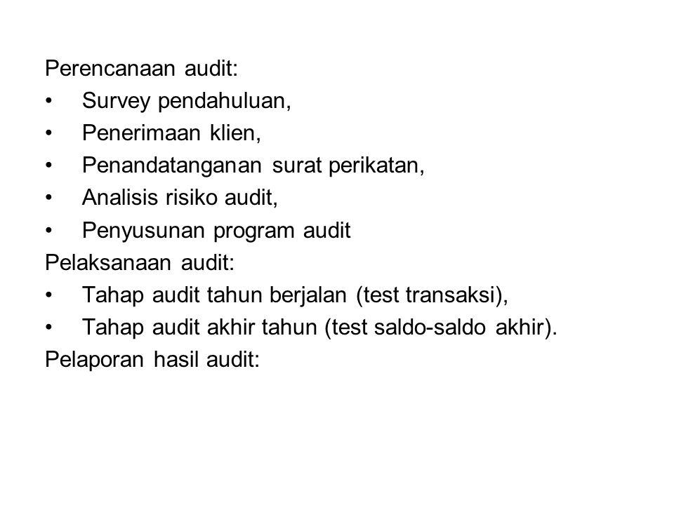 Perencanaan audit: •Survey pendahuluan, •Penerimaan klien, •Penandatanganan surat perikatan, •Analisis risiko audit, •Penyusunan program audit Pelaksanaan audit: •Tahap audit tahun berjalan (test transaksi), •Tahap audit akhir tahun (test saldo-saldo akhir).