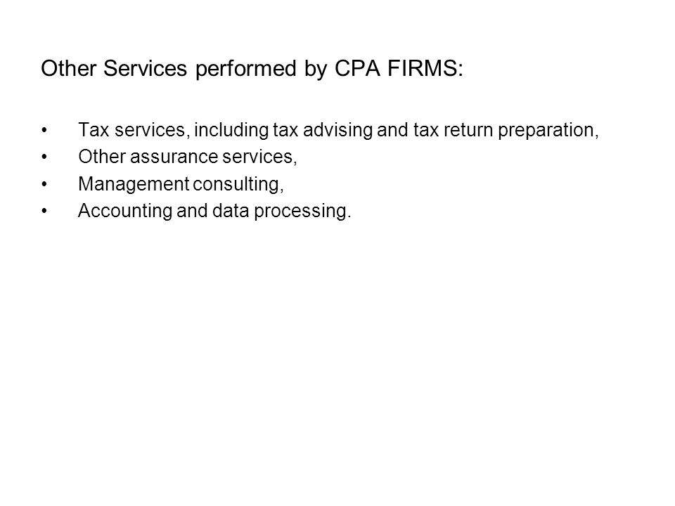 Other Services performed by CPA FIRMS: •Tax services, including tax advising and tax return preparation, •Other assurance services, •Management consul