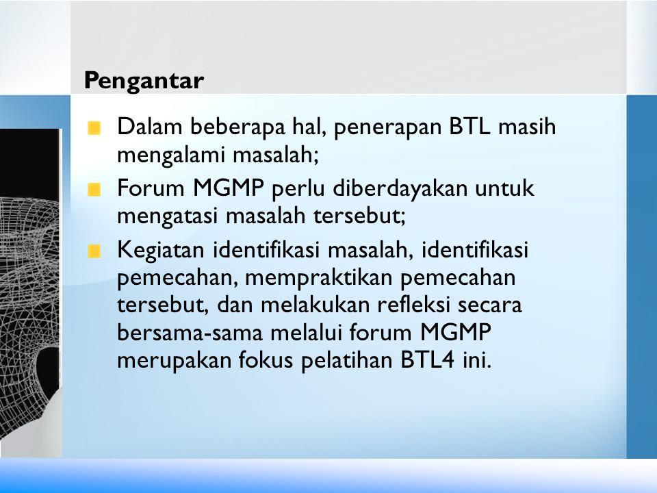 Dalam beberapa hal, penerapan BTL masih mengalami masalah; Forum MGMP perlu diberdayakan untuk mengatasi masalah tersebut; Kegiatan identifikasi masal