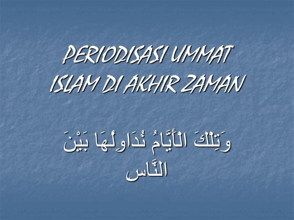 PERIODISASI UMMAT ISLAM DI AKHIR ZAMAN وَتِلْكَ الْأَيَّامُ نُدَاوِلُهَا بَيْنَ النَّاسِ