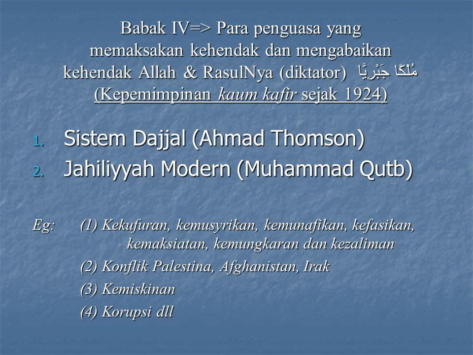 Babak IV=> Para penguasa yang memaksakan kehendak dan mengabaikan kehendak Allah & RasulNya (diktator) مُلْكًا جَبْرِيَّا (Kepemimpinan kaum kafir sejak 1924) 1.