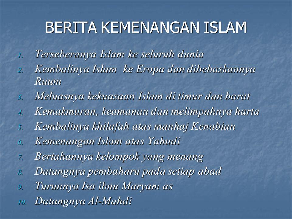 BERITA KEMENANGAN ISLAM 1.Terseberanya Islam ke seluruh dunia 2.