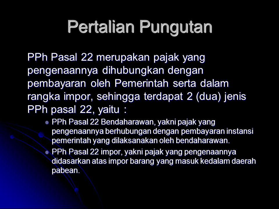 Objek PPh Pasal 22  Pemungutan Pajak atas Potensi Penghasilan - Pertalian Pungutan - Pengecualian dari Pemungutan