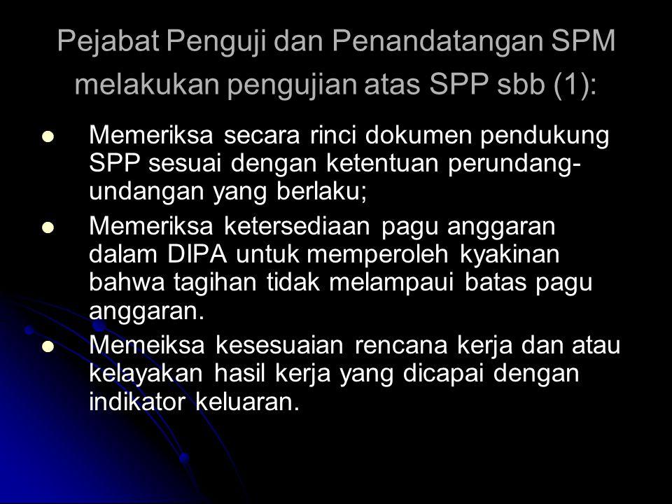 Mekanisme Penerbitan SPM  Penerimaan dan pengujian SPP Petugas penerima SPP memeriksa kelengkapan berkas SPP, mengisi chek list kelengkapan berkas SP