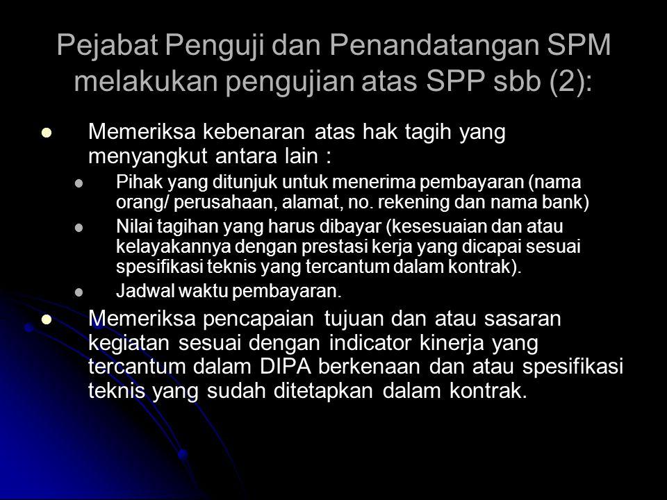 Pejabat Penguji dan Penandatangan SPM melakukan pengujian atas SPP sbb (1):   Memeriksa secara rinci dokumen pendukung SPP sesuai dengan ketentuan p