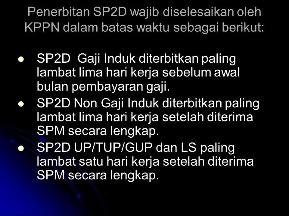 Pengembalian SPM sebagaimana dimaksud pada ayat (1) butir b diatur sebagai berikut:   SPM Belanja Pegawai Non Gaji Induk dikembalikan paling lambat