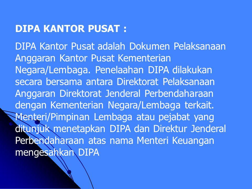 DIPA (lengkap) DIPA (lengkap) 1. Surat Pengesahan DIPA (SP DIPA), berisi informasi mengenai hal - hal yang disahkan dari DIPA dan ditandatangani oleh