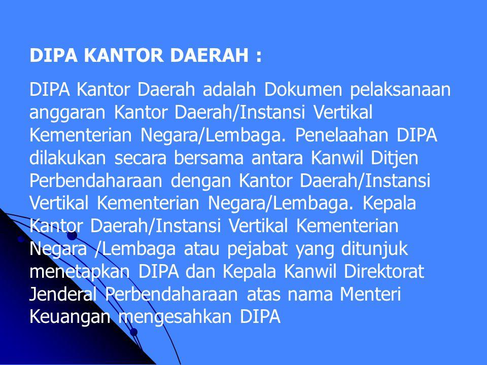 DIPA KANTOR PUSAT : DIPA Kantor Pusat adalah Dokumen Pelaksanaan Anggaran Kantor Pusat Kementerian Negara/Lembaga. Penelaahan DIPA dilakukan secara be