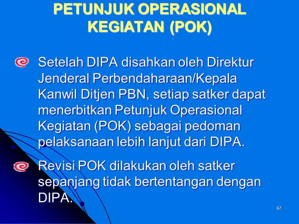 66 PENGESAHAN DIPA  Direktur Jenderal Perbendaharaan atas nama Menteri Keuangan selaku Bendahara Umum Negara mengesahkan DIPA Pusat setelah ditelaah