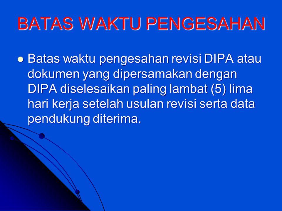 Revisi DIPA disampaikan kepada:   Ketua Badan Pemeriksa Keuangan;   Ketua BPK;   Gubernur;   Direktur Jenderal Anggaran;   Direktur Jenderal