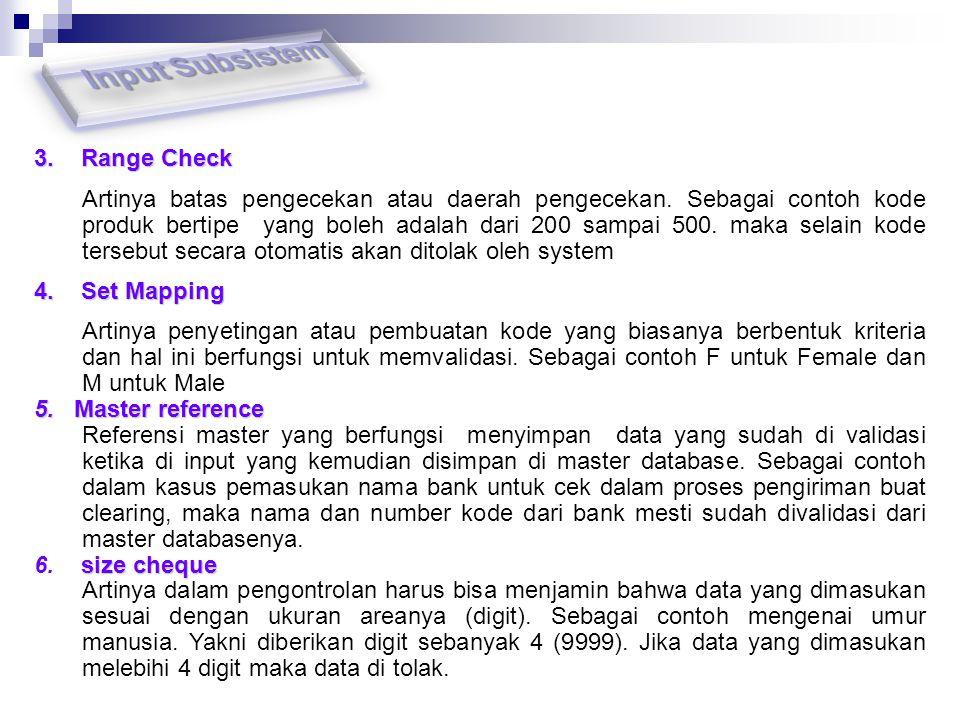 3. Range Check Artinya batas pengecekan atau daerah pengecekan. Sebagai contoh kode produk bertipe yang boleh adalah dari 200 sampai 500. maka selain