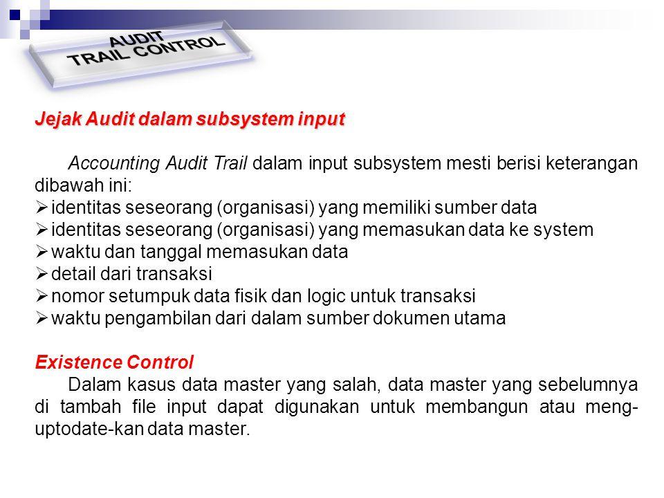 Jejak Audit dalam subsystem input Accounting Audit Trail dalam input subsystem mesti berisi keterangan dibawah ini:  identitas seseorang (organisasi)