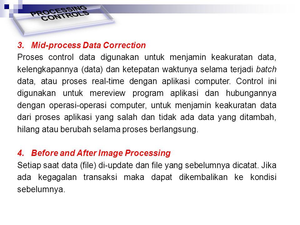 3. Mid-process Data Correction Proses control data digunakan untuk menjamin keakuratan data, kelengkapannya (data) dan ketepatan waktunya selama terja