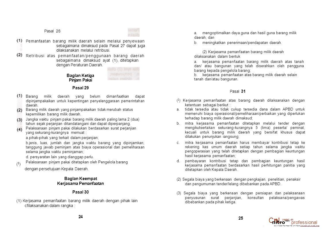 Pasal 28 Pemanfaatan barang milik daerah selain melalui penyewaan sebagaimana dimaksud pada Pasal 27 dapat juga dilaksanakan melalui retribusi. Retrib