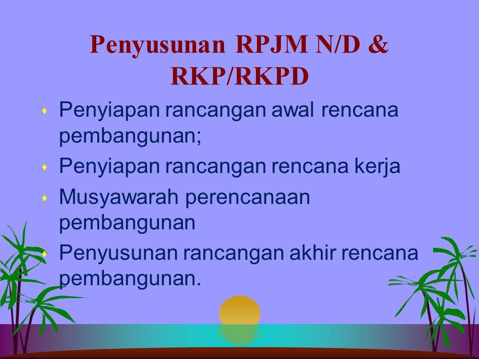 Penyusunan RPJP: s Penyiapan rancangan awal rencana pembangunan s Musyawarah perencanaan pembangunan s Penyusunan rancangan akhir rencana pembangunan.