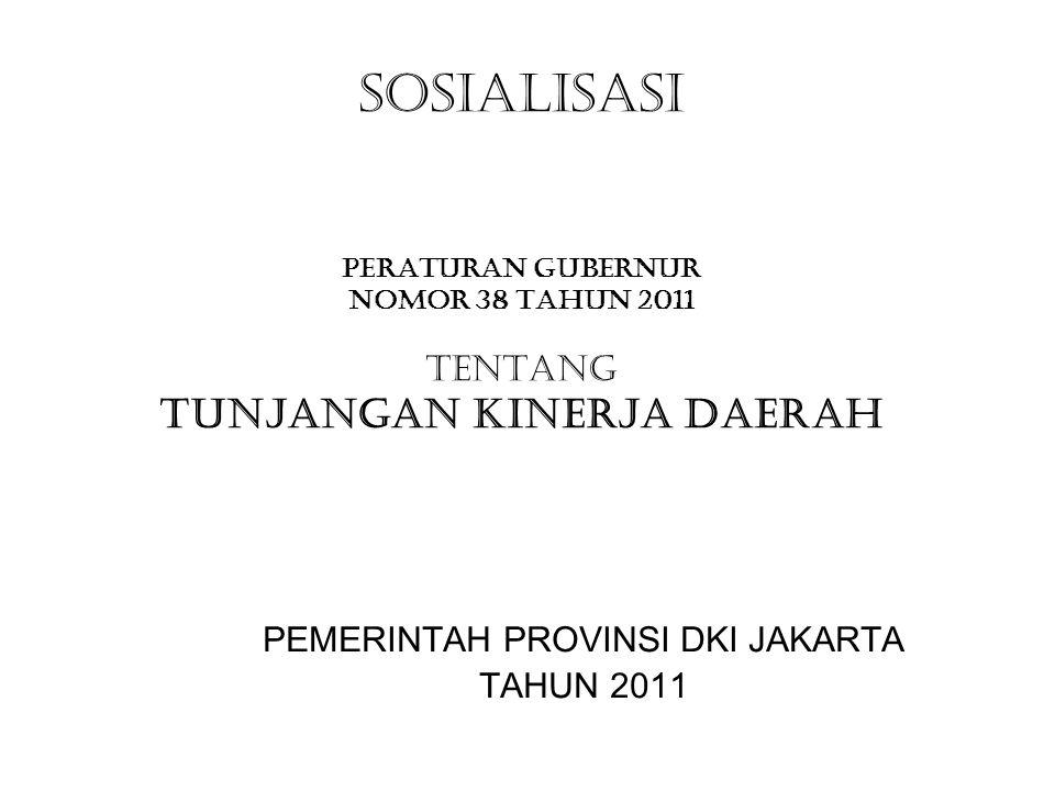 SOSIALISASi PERATURAN GUBERNUR NOMOR 38 TAHUN 2011 TENTANG TUNJANGAN KINERJA DAERAH PEMERINTAH PROVINSI DKI JAKARTA TAHUN 2011