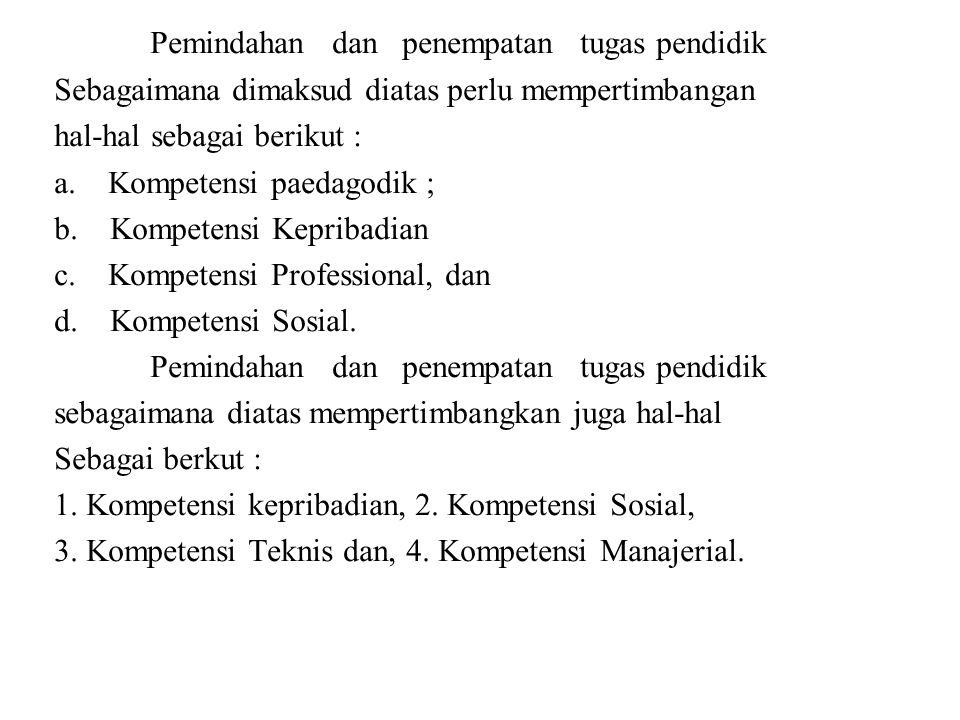 Pemindahan dan penempatan tugas pendidik Sebagaimana dimaksud diatas perlu mempertimbangan hal-hal sebagai berikut : a.
