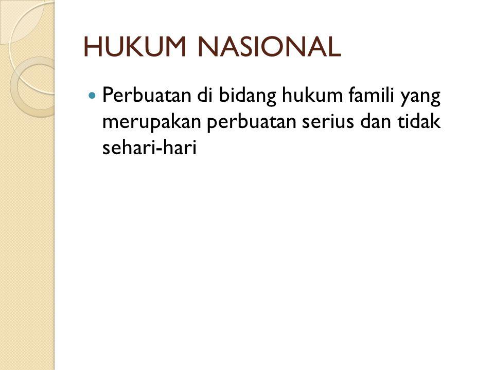HUKUM NASIONAL  Perbuatan di bidang hukum famili yang merupakan perbuatan serius dan tidak sehari-hari
