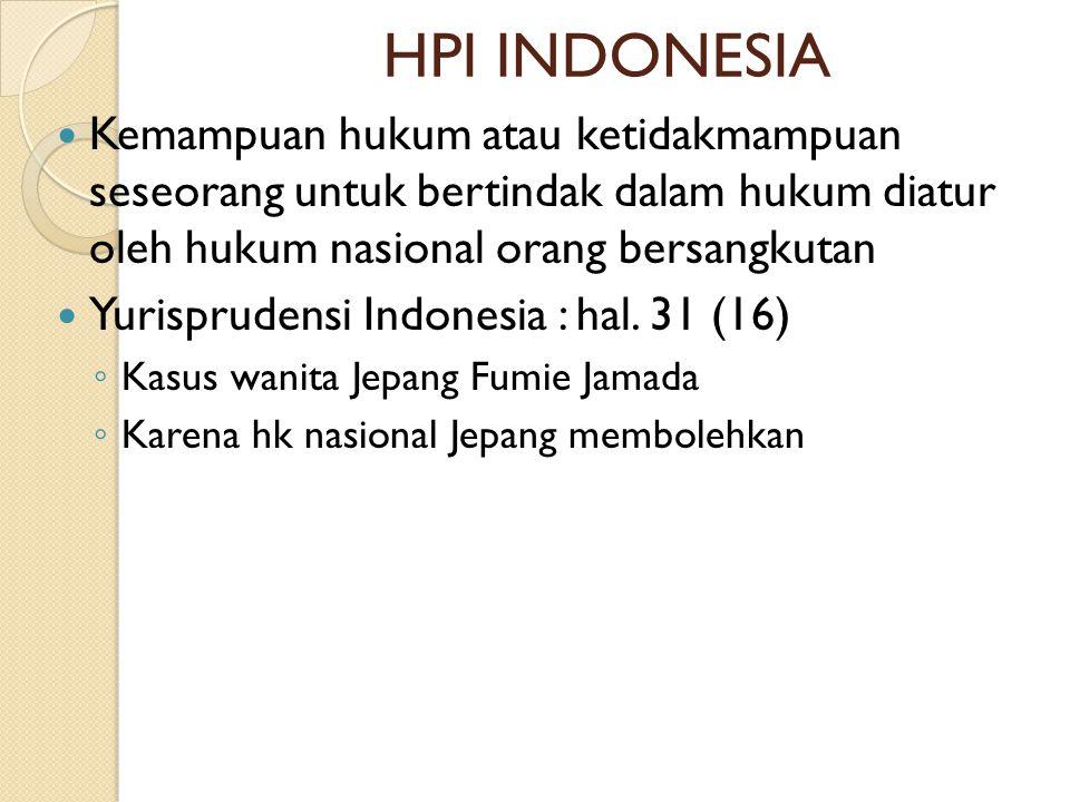 HPI INDONESIA  Kemampuan hukum atau ketidakmampuan seseorang untuk bertindak dalam hukum diatur oleh hukum nasional orang bersangkutan  Yurisprudensi Indonesia : hal.