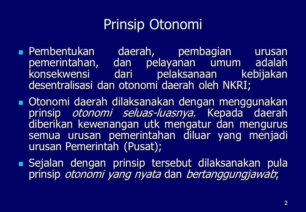 2 Prinsip Otonomi  Pembentukan daerah, pembagian urusan pemerintahan, dan pelayanan umum adalah konsekwensi dari pelaksanaan kebijakan desentralisasi