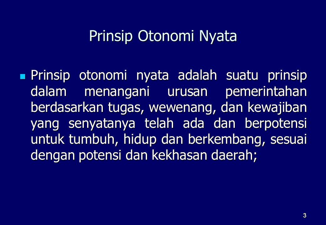 3 Prinsip Otonomi Nyata  Prinsip otonomi nyata adalah suatu prinsip dalam menangani urusan pemerintahan berdasarkan tugas, wewenang, dan kewajiban ya