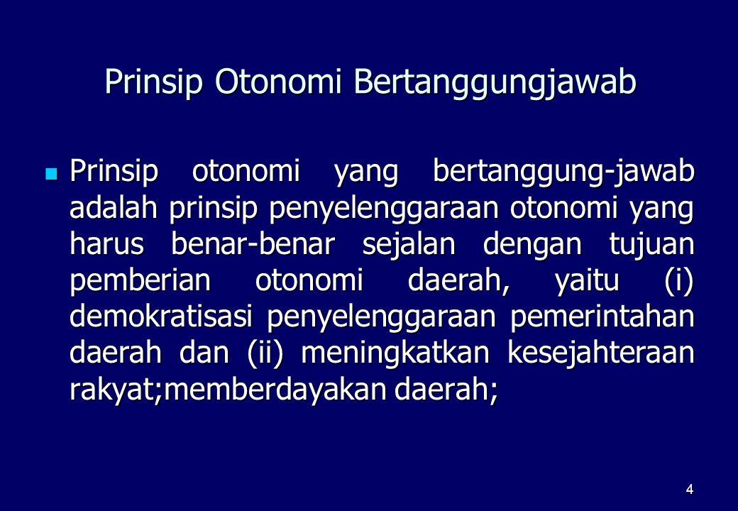 4 Prinsip Otonomi Bertanggungjawab  Prinsip otonomi yang bertanggung-jawab adalah prinsip penyelenggaraan otonomi yang harus benar-benar sejalan deng