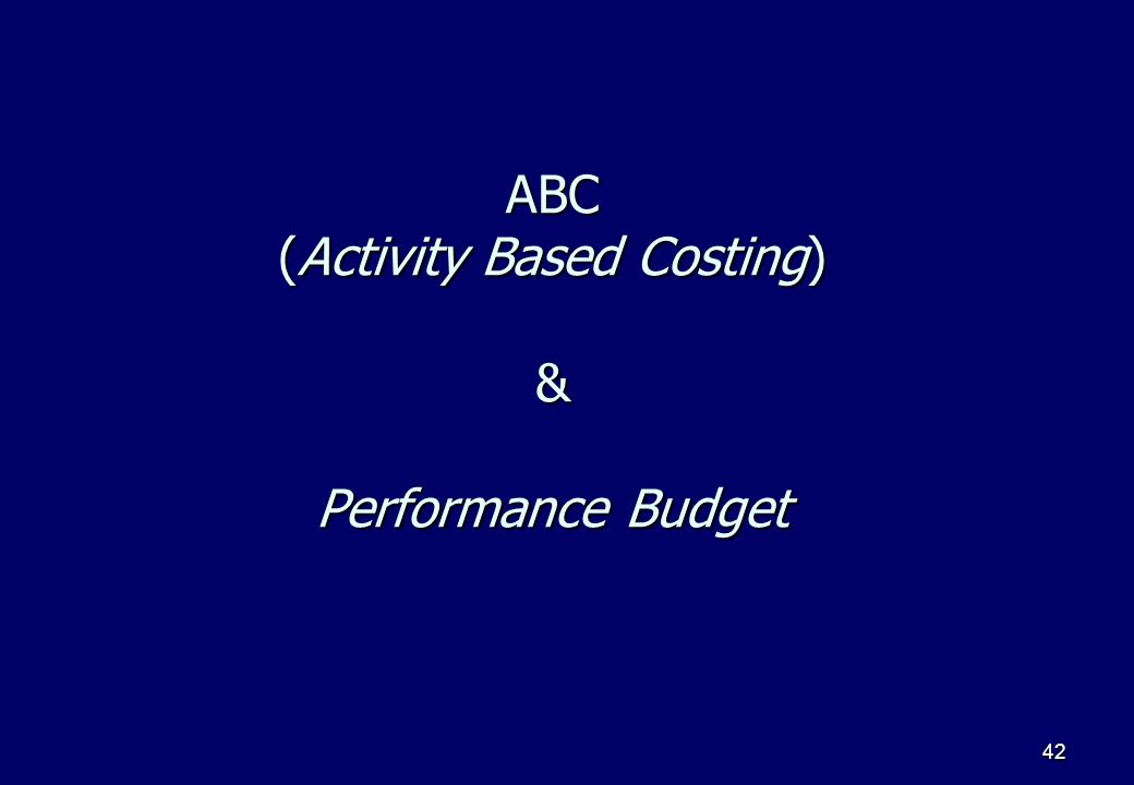 42 ABC (Activity Based Costing) & Performance Budget