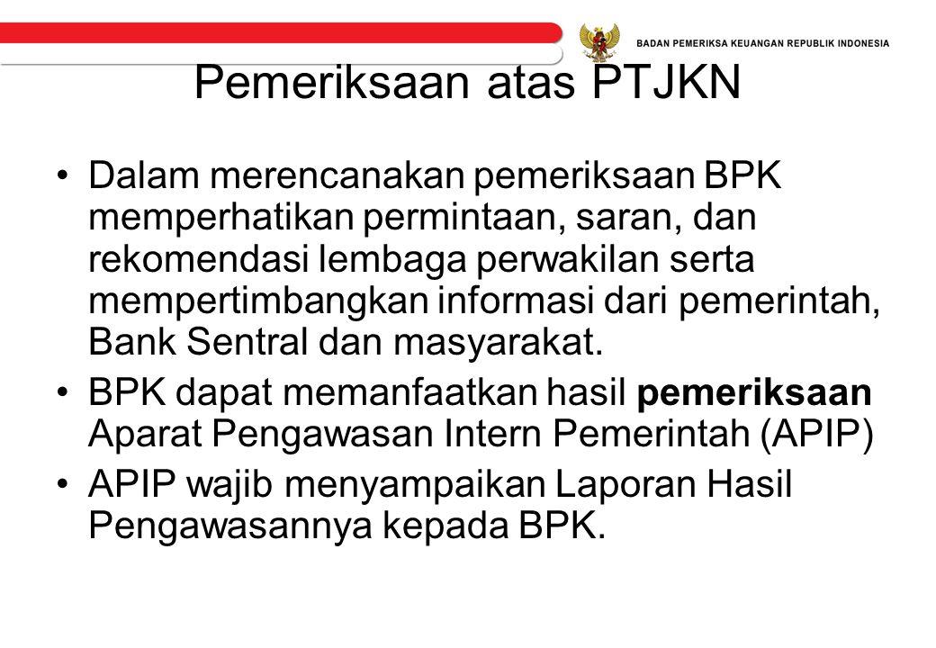 Pemeriksaan atas PTJKN •Dalam merencanakan pemeriksaan BPK memperhatikan permintaan, saran, dan rekomendasi lembaga perwakilan serta mempertimbangkan