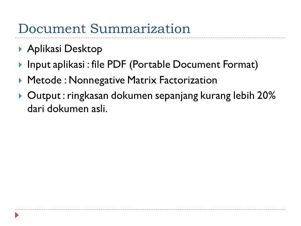 Document Summarization  Aplikasi Desktop  Input aplikasi : file PDF (Portable Document Format)  Metode : Nonnegative Matrix Factorization  Output