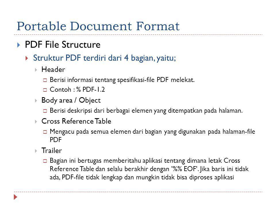 Portable Document Format  PDF File Structure  Struktur PDF terdiri dari 4 bagian, yaitu;  Header  Berisi informasi tentang spesifikasi-file PDF me
