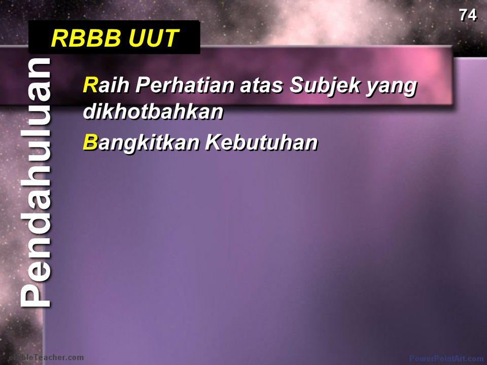 Pendahuluan RBBB UUT Raih Perhatian atas Subjek yang dikhotbahkan Bangkitkan Kebutuhan Raih Perhatian atas Subjek yang dikhotbahkan Bangkitkan Kebutuhan 74