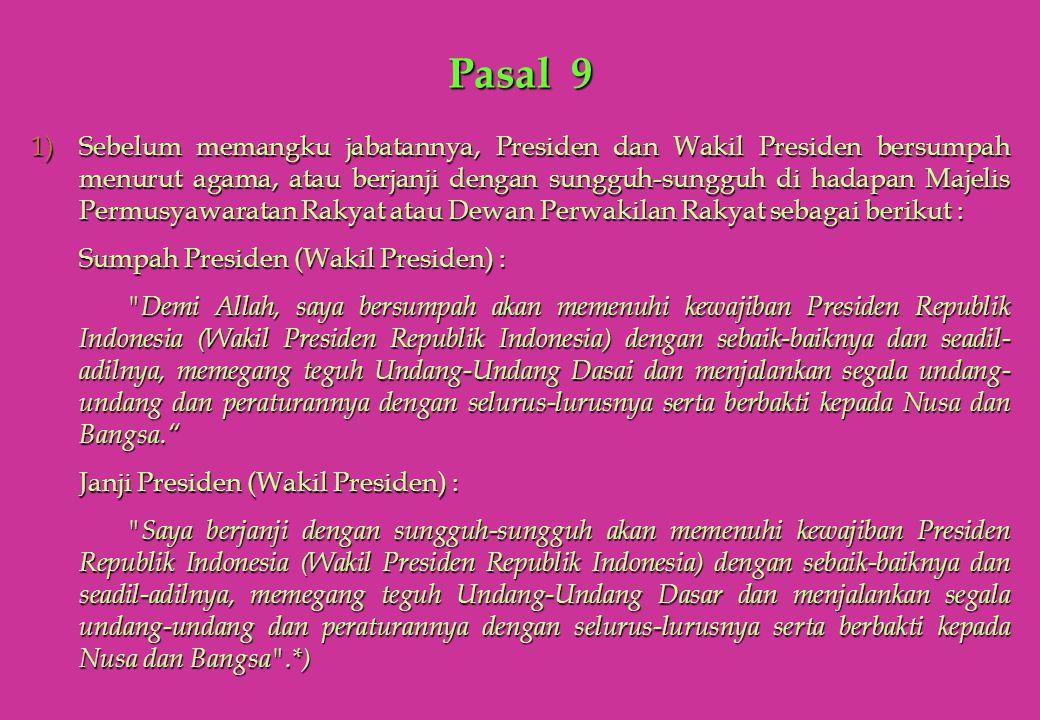 Pasal 9 1)Sebelum memangku jabatannya, Presiden dan Wakil Presiden bersumpah menurut agama, atau berjanji dengan sungguh-sungguh di hadapan Majelis Pe