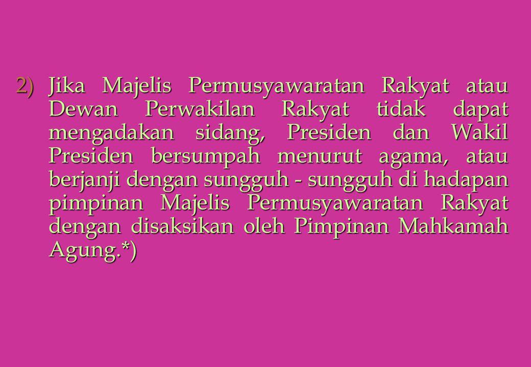 2)Jika Majelis Permusyawaratan Rakyat atau Dewan Perwakilan Rakyat tidak dapat mengadakan sidang, Presiden dan Wakil Presiden bersumpah menurut agama,