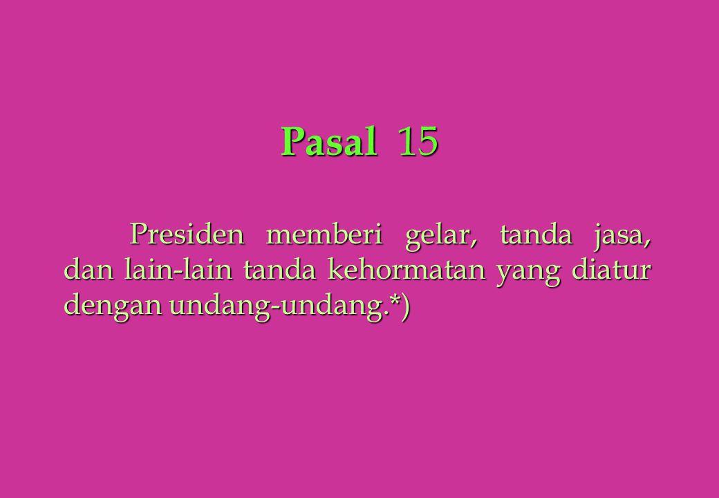 Pasal 15 Presiden memberi gelar, tanda jasa, dan lain-lain tanda kehormatan yang diatur dengan undang-undang.*)