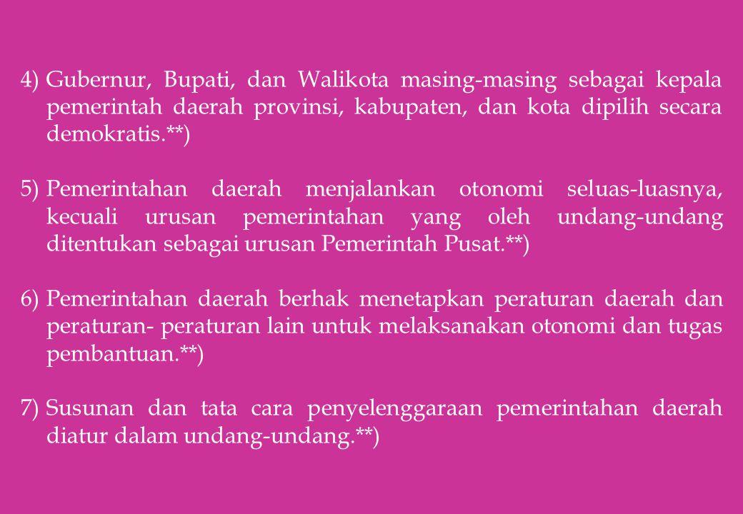 4)Gubernur, Bupati, dan Walikota masing-masing sebagai kepala pemerintah daerah provinsi, kabupaten, dan kota dipilih secara demokratis.**) 5)Pemerint
