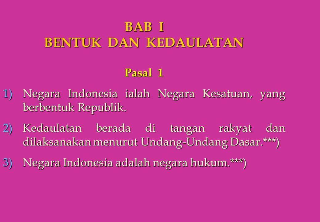 BAB I BENTUK DAN KEDAULATAN Pasal 1 1)Negara Indonesia ialah Negara Kesatuan, yang berbentuk Republik. 2)Kedaulatan berada di tangan rakyat dan dilaks