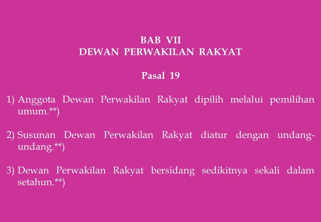 BAB VII DEWAN PERWAKILAN RAKYAT Pasal 19 1)Anggota Dewan Perwakilan Rakyat dipilih melalui pemilihan umum.**) 2)Susunan Dewan Perwakilan Rakyat diatur