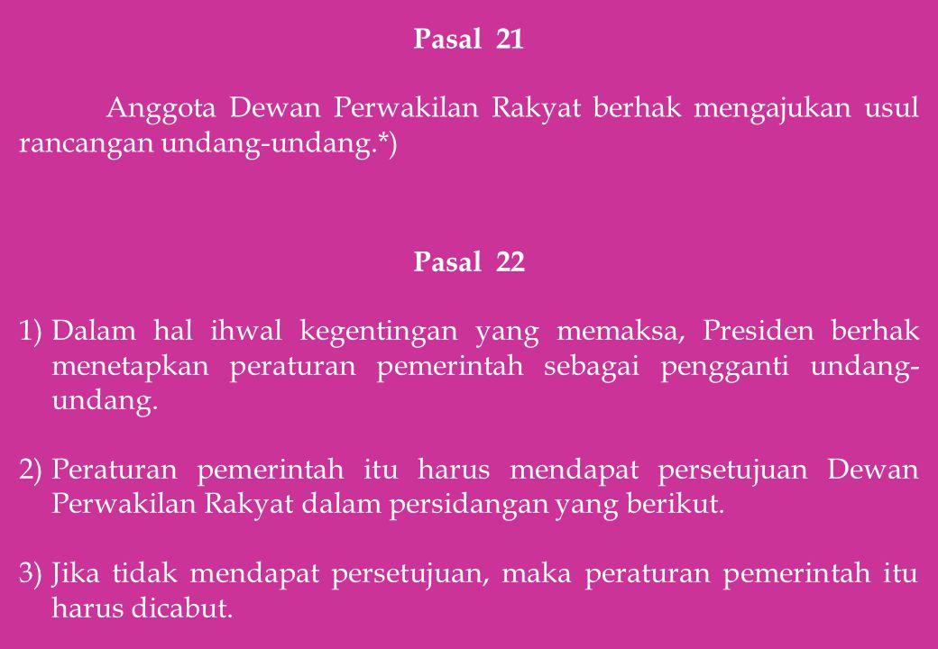 Pasal 22 1)Dalam hal ihwal kegentingan yang memaksa, Presiden berhak menetapkan peraturan pemerintah sebagai pengganti undang- undang. 2)Peraturan pem