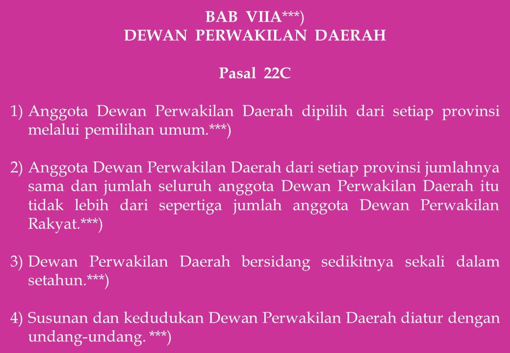 BAB VIIA ***) DEWAN PERWAKILAN DAERAH Pasal 22C 1)Anggota Dewan Perwakilan Daerah dipilih dari setiap provinsi melalui pemilihan umum.***) 2)Anggota D