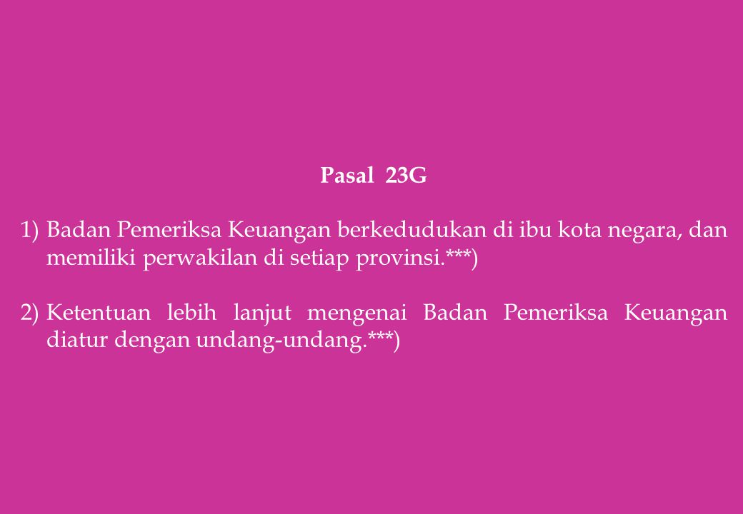 Pasal 23G 1)Badan Pemeriksa Keuangan berkedudukan di ibu kota negara, dan memiliki perwakilan di setiap provinsi.***) 2)Ketentuan lebih lanjut mengena