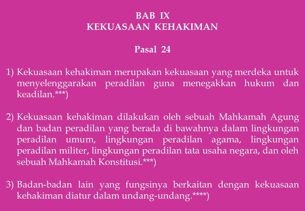 BAB IX KEKUASAAN KEHAKIMAN Pasal 24 1)Kekuasaan kehakiman merupakan kekuasaan yang merdeka untuk menyelenggarakan peradilan guna menegakkan hukum dan