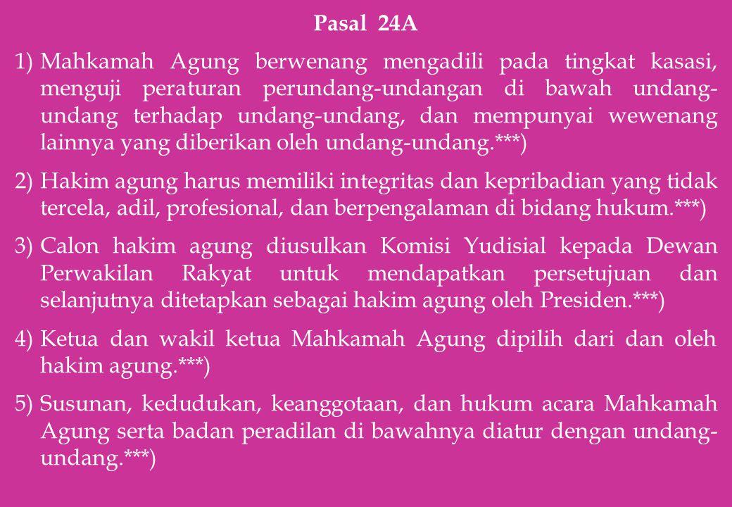 Pasal 24A 1)Mahkamah Agung berwenang mengadili pada tingkat kasasi, menguji peraturan perundang-undangan di bawah undang- undang terhadap undang-undan