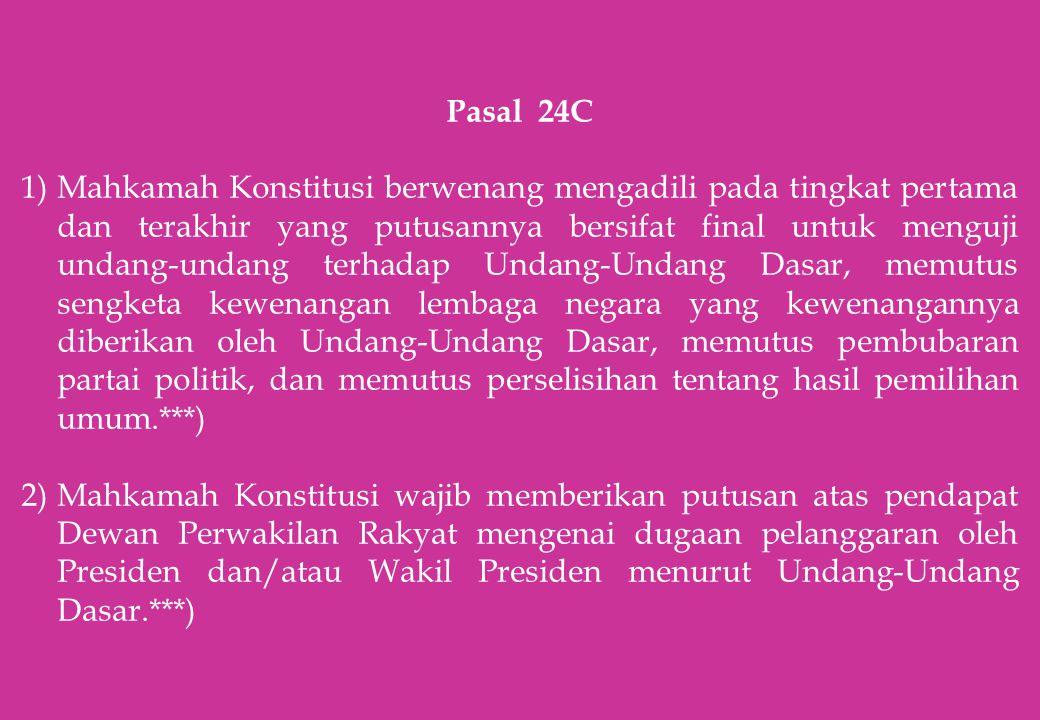 Pasal 24C 1)Mahkamah Konstitusi berwenang mengadili pada tingkat pertama dan terakhir yang putusannya bersifat final untuk menguji undang-undang terha